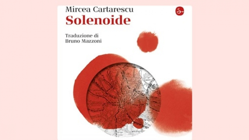 """Celebrul volum """"Solenoid"""", al lui Mircea Cartarescu, vede lumina tiparului in Italia"""